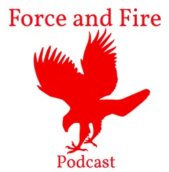 Force and Fire Podcast